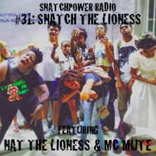 EPISODE 31: SNATCH THE LIONESS (FT. NAT THE LIONESS & MC MUTE)